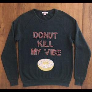 Bow & Drape DONUT KILL MY VIBE Sweatshirt